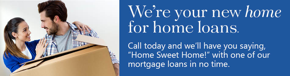 Call today to get started with one of our mortgage loans in no time