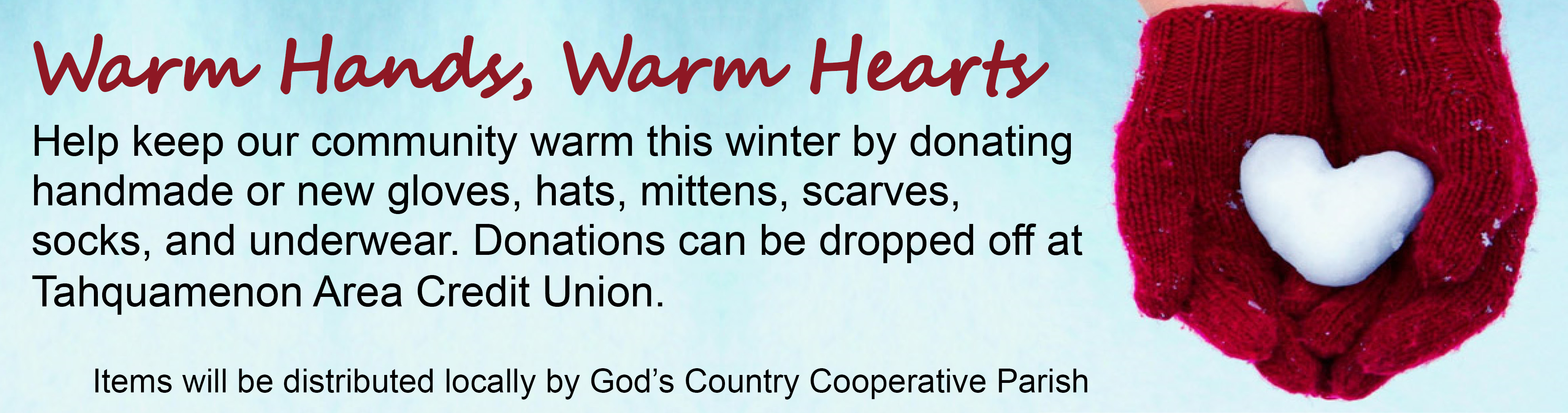 Drop off gloves, hats, mittens, scarves, socks, and underwear at Tahquamenon Area Credit Union to be donated to those in need in our community.
