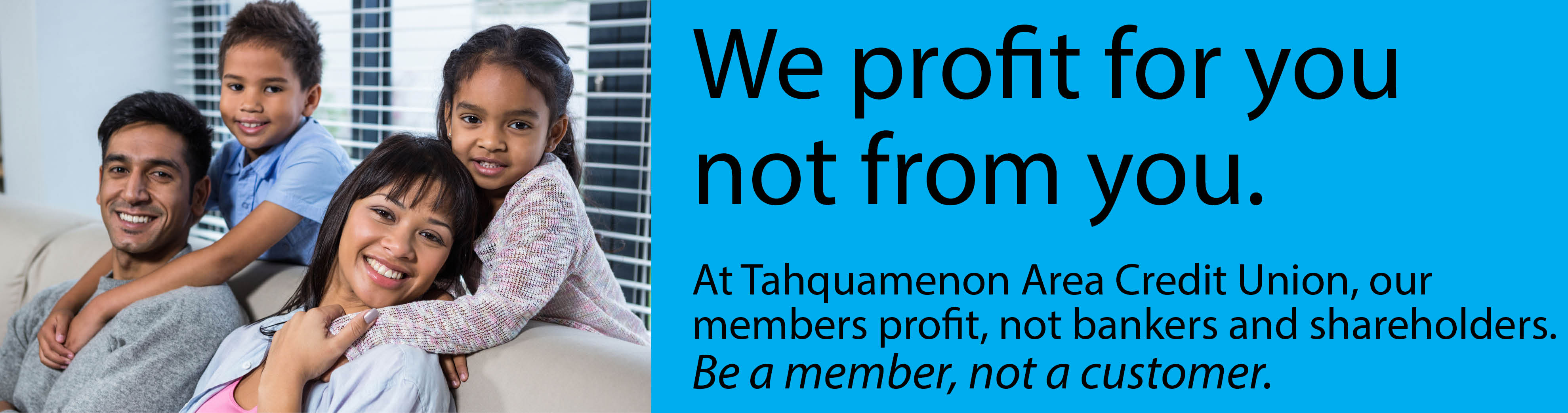 At Tahquamenon Area Credit Union, we profit for you not from you