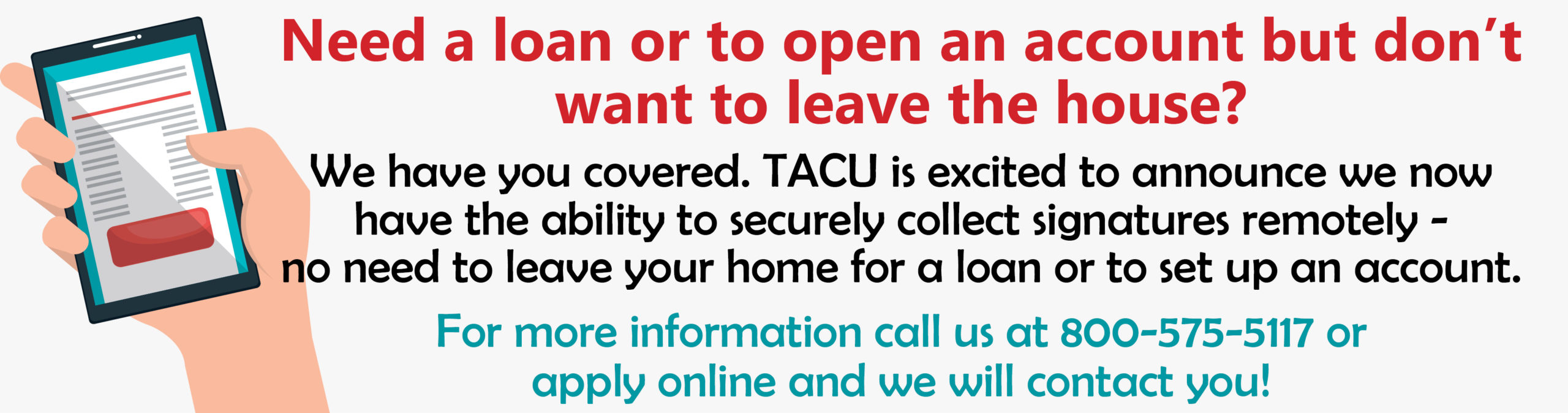Need a loan but don't want to leave the house? Call us at 800-575-5117 or apply online.