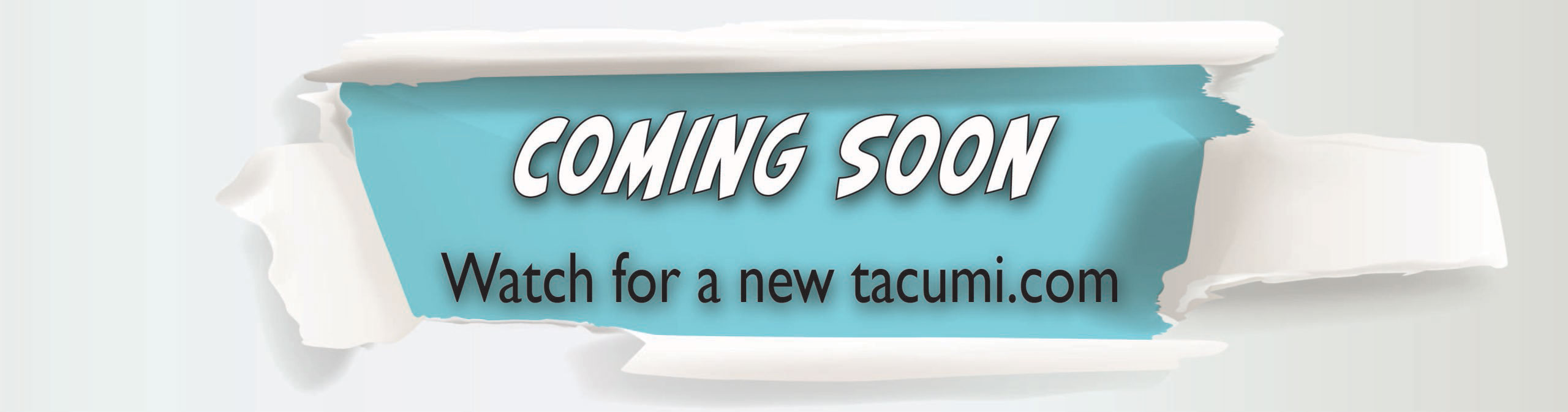 Coming Soon: Watch for a new tacumi.com